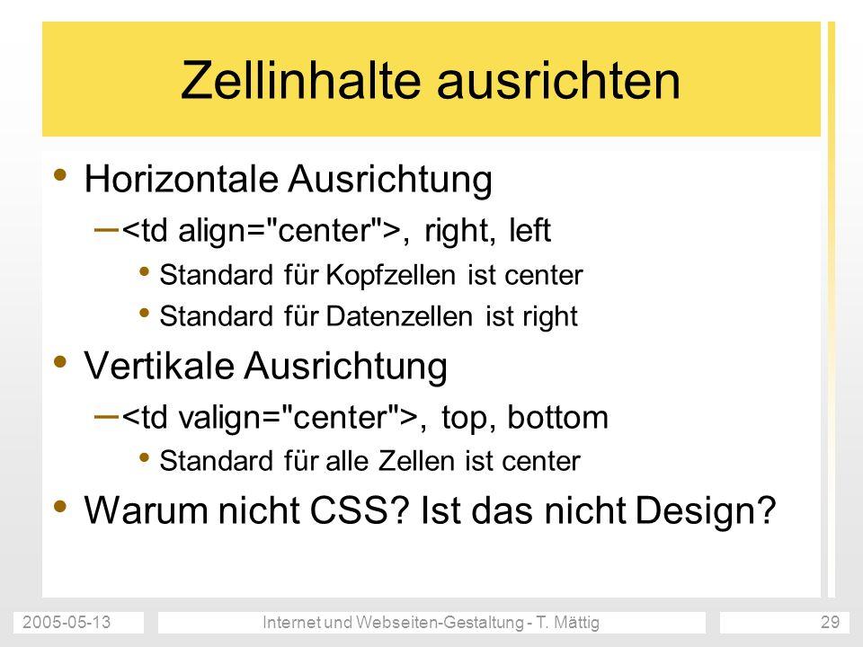 2005-05-13Internet und Webseiten-Gestaltung - T. Mättig29 Zellinhalte ausrichten Horizontale Ausrichtung –, right, left Standard für Kopfzellen ist ce