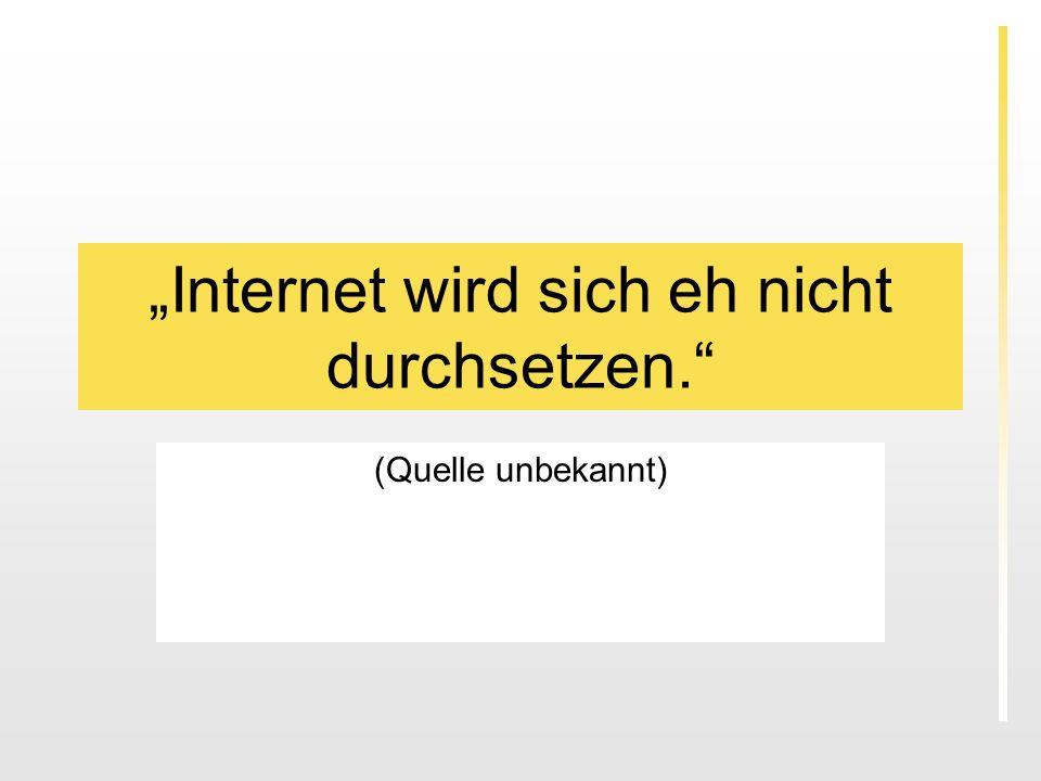 Internet wird sich eh nicht durchsetzen. (Quelle unbekannt)