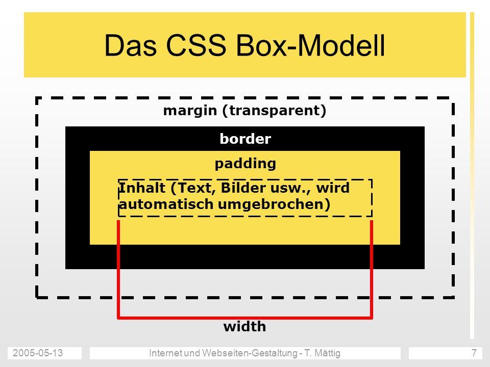 2005-05-13Internet und Webseiten-Gestaltung - T. Mättig7 Das CSS Box-Modell margin (transparent) border padding Inhalt (Text, Bilder usw., wird automa
