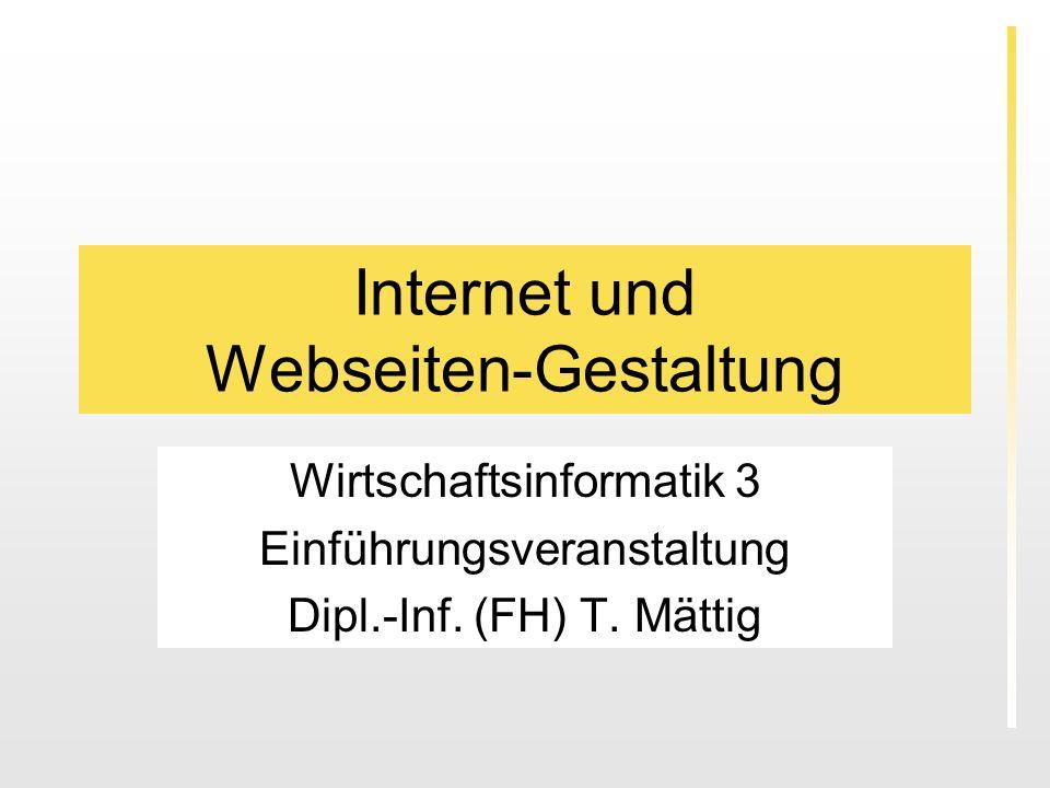 Internet und Webseiten-Gestaltung Wirtschaftsinformatik 3 Einführungsveranstaltung Dipl.-Inf.