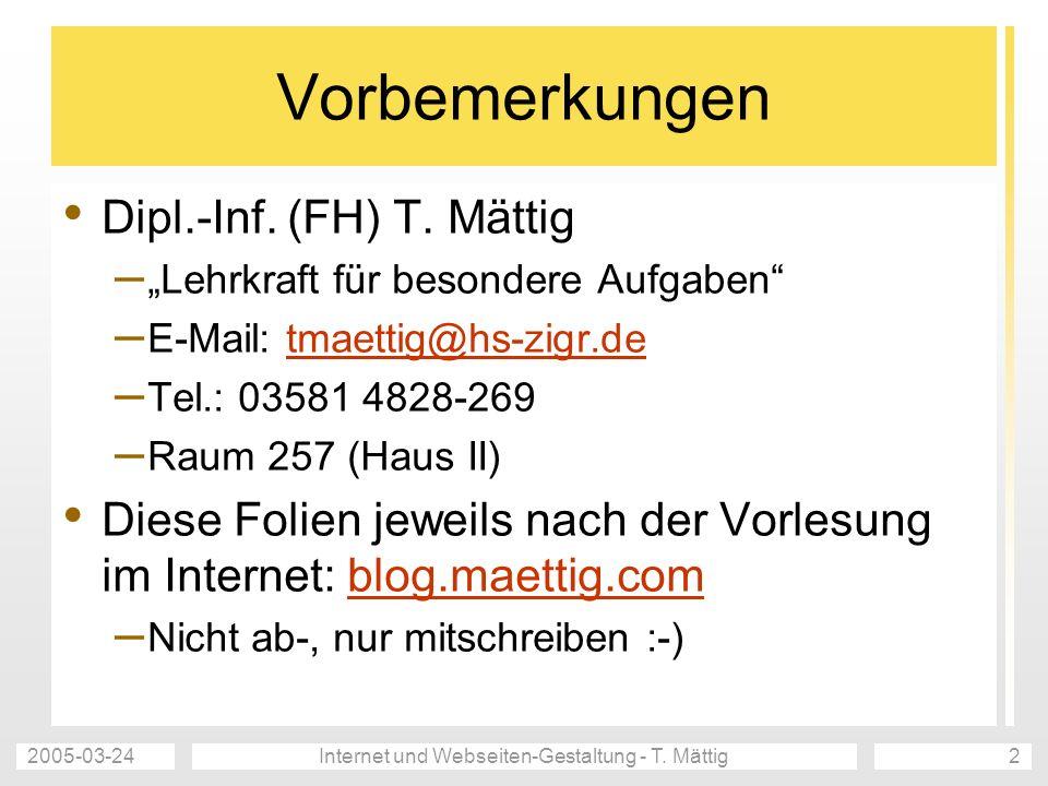 2005-03-24Internet und Webseiten-Gestaltung - T. Mättig2 Vorbemerkungen Dipl.-Inf.