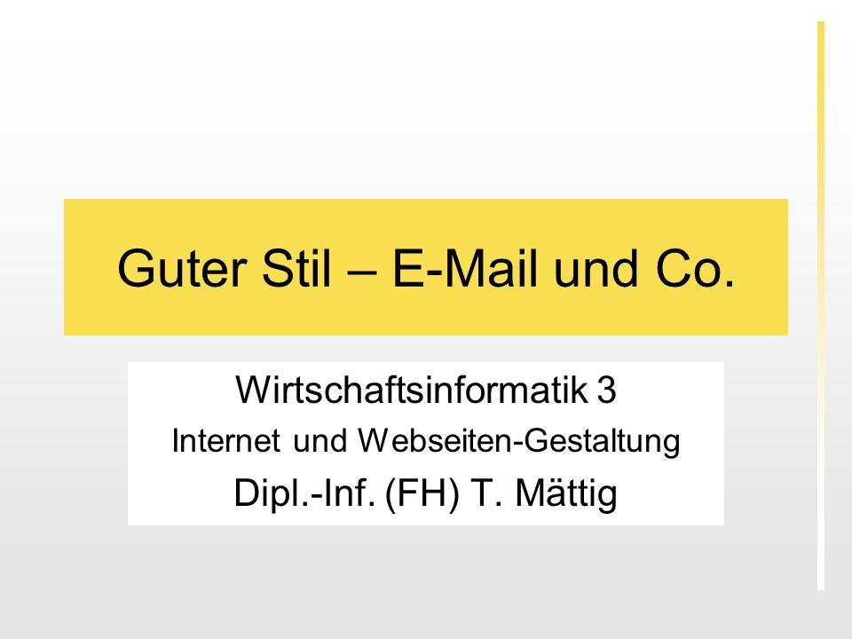 Guter Stil – E-Mail und Co. Wirtschaftsinformatik 3 Internet und Webseiten-Gestaltung Dipl.-Inf. (FH) T. Mättig