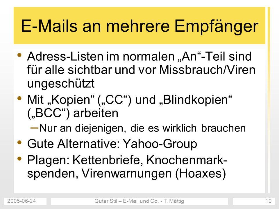 2005-06-24Guter Stil – E-Mail und Co. - T. Mättig10 E-Mails an mehrere Empfänger Adress-Listen im normalen An-Teil sind für alle sichtbar und vor Miss