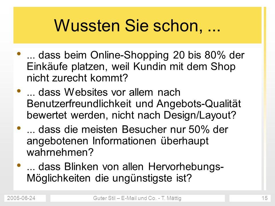 2005-06-24Guter Stil – E-Mail und Co. - T. Mättig15 Wussten Sie schon,...... dass beim Online-Shopping 20 bis 80% der Einkäufe platzen, weil Kundin mi