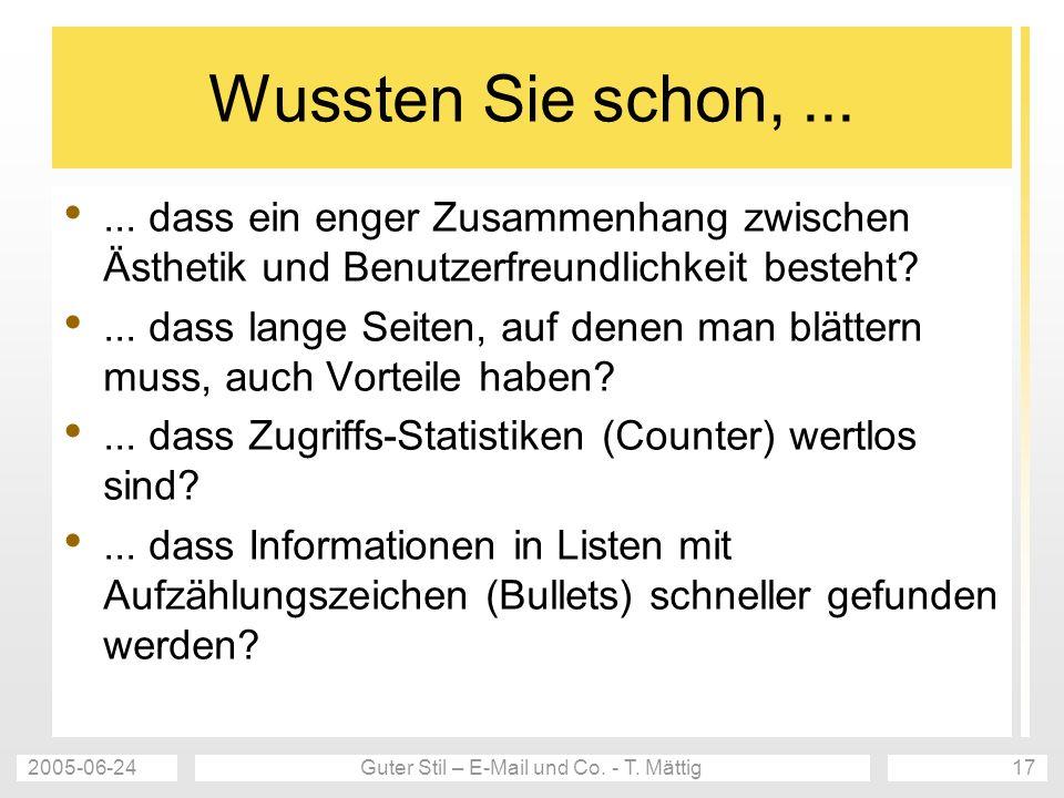 2005-06-24Guter Stil – E-Mail und Co. - T. Mättig17 Wussten Sie schon,...... dass ein enger Zusammenhang zwischen Ästhetik und Benutzerfreundlichkeit