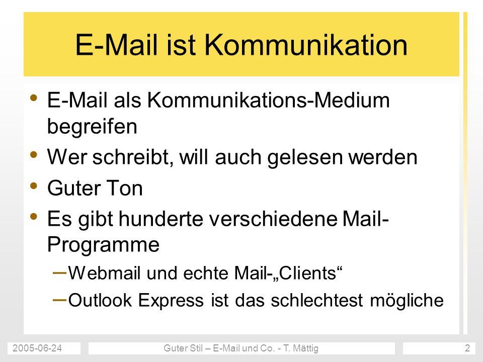 2005-06-24Guter Stil – E-Mail und Co. - T. Mättig2 E-Mail ist Kommunikation E-Mail als Kommunikations-Medium begreifen Wer schreibt, will auch gelesen