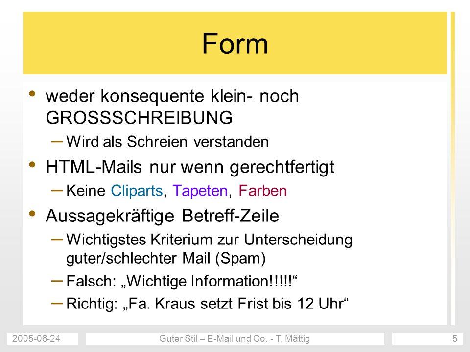 2005-06-24Guter Stil – E-Mail und Co. - T. Mättig5 Form weder konsequente klein- noch GROSSSCHREIBUNG – Wird als Schreien verstanden HTML-Mails nur we