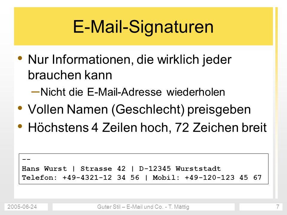 2005-06-24Guter Stil – E-Mail und Co. - T. Mättig7 E-Mail-Signaturen Nur Informationen, die wirklich jeder brauchen kann – Nicht die E-Mail-Adresse wi