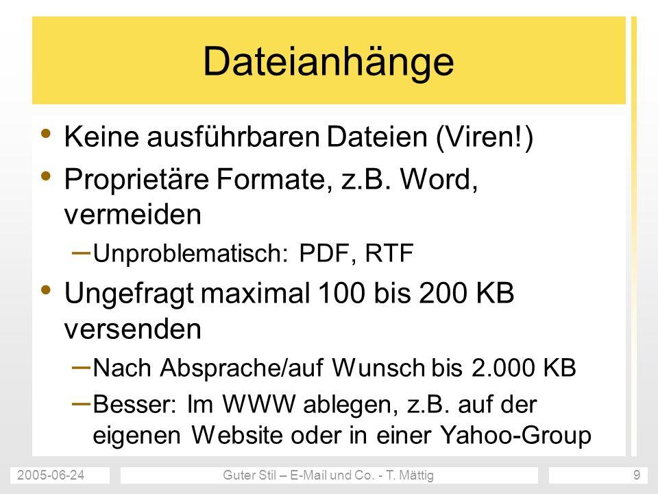 2005-06-24Guter Stil – E-Mail und Co. - T. Mättig9 Dateianhänge Keine ausführbaren Dateien (Viren!) Proprietäre Formate, z.B. Word, vermeiden – Unprob