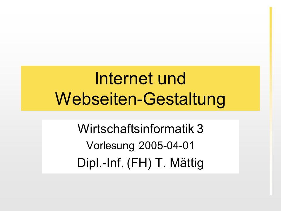 Internet und Webseiten-Gestaltung Wirtschaftsinformatik 3 Vorlesung 2005-04-01 Dipl.-Inf. (FH) T. Mättig