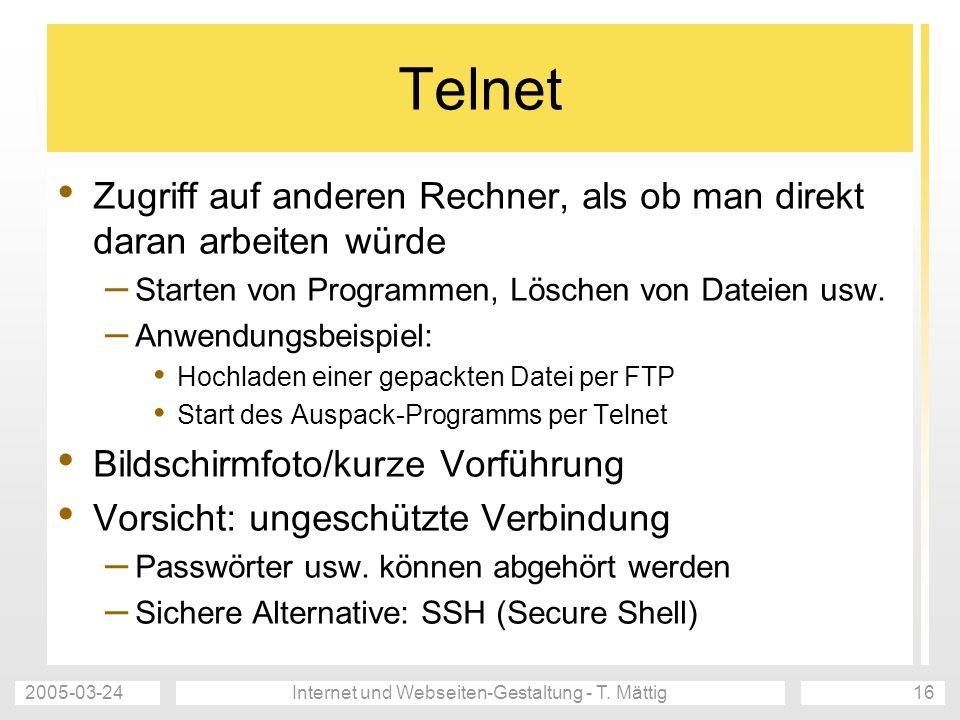 2005-03-24Internet und Webseiten-Gestaltung - T. Mättig16 Telnet Zugriff auf anderen Rechner, als ob man direkt daran arbeiten würde – Starten von Pro