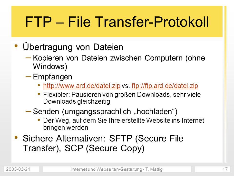 2005-03-24Internet und Webseiten-Gestaltung - T. Mättig17 FTP – File Transfer-Protokoll Übertragung von Dateien – Kopieren von Dateien zwischen Comput