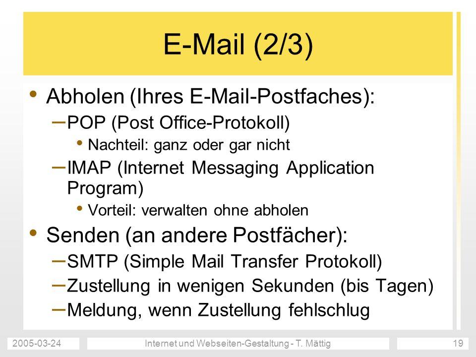 2005-03-24Internet und Webseiten-Gestaltung - T. Mättig19 E-Mail (2/3) Abholen (Ihres E-Mail-Postfaches): – POP (Post Office-Protokoll) Nachteil: ganz