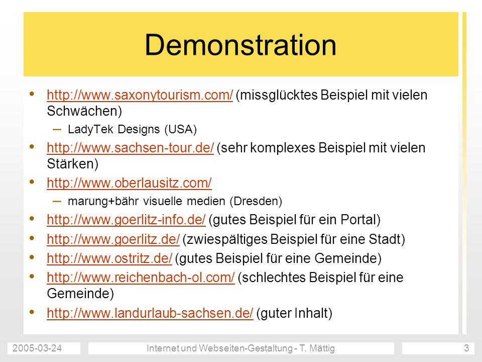 2005-03-24Internet und Webseiten-Gestaltung - T. Mättig3 Demonstration http://www.saxonytourism.com/ (missglücktes Beispiel mit vielen Schwächen) http
