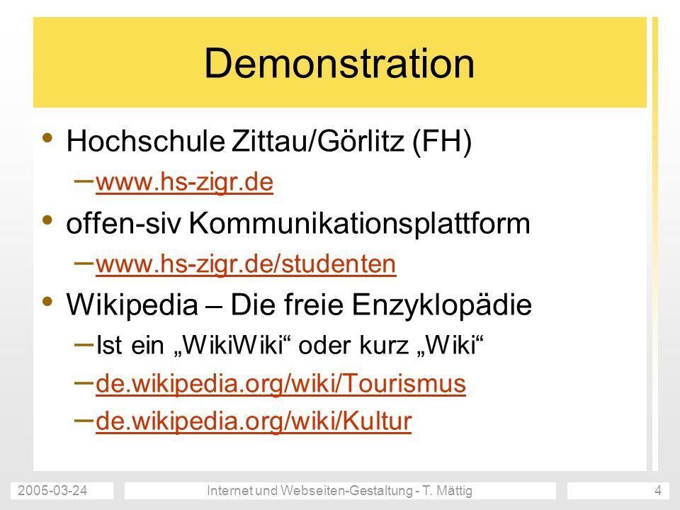 2005-03-24Internet und Webseiten-Gestaltung - T. Mättig4 Demonstration Hochschule Zittau/Görlitz (FH) – www.hs-zigr.de www.hs-zigr.de offen-siv Kommun
