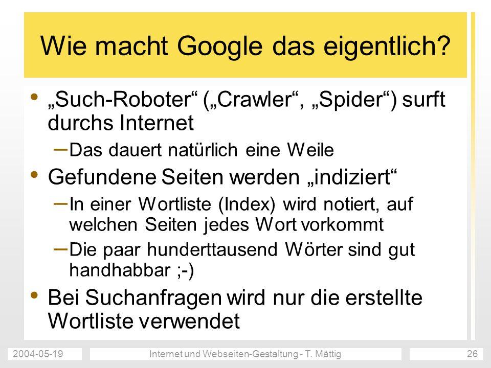 2004-05-19Internet und Webseiten-Gestaltung - T. Mättig26 Wie macht Google das eigentlich.
