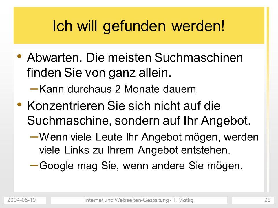 2004-05-19Internet und Webseiten-Gestaltung - T. Mättig28 Ich will gefunden werden.