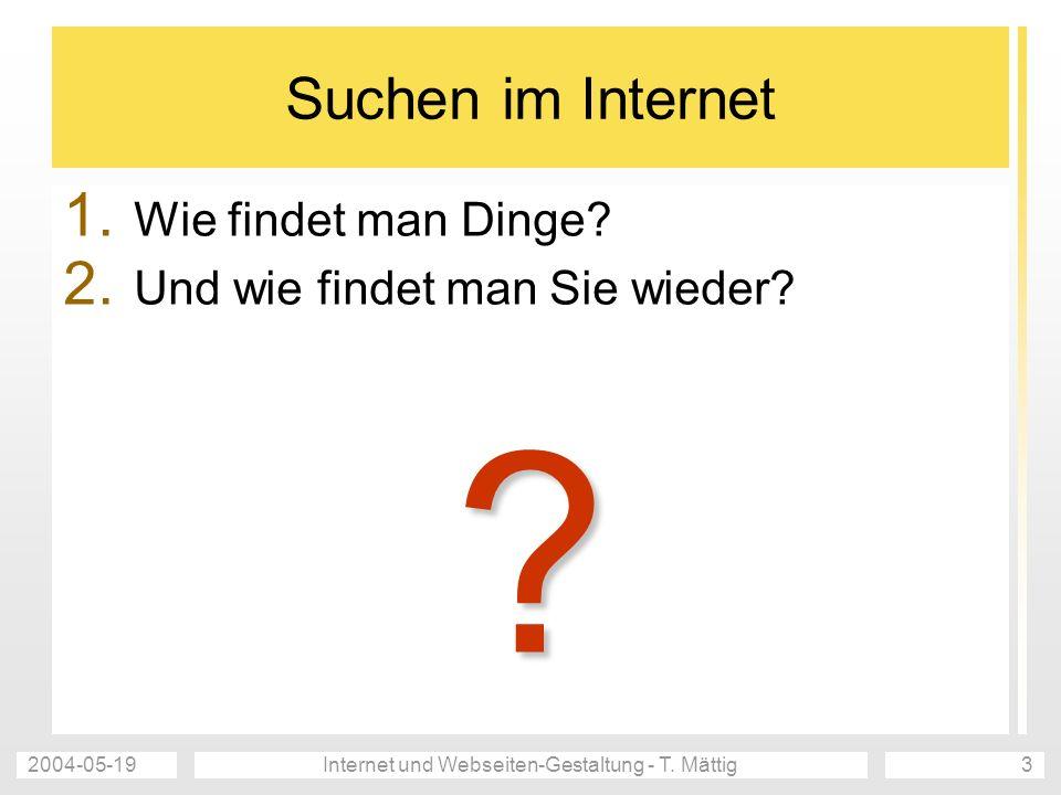 2004-05-19Internet und Webseiten-Gestaltung - T. Mättig3 Suchen im Internet 1.