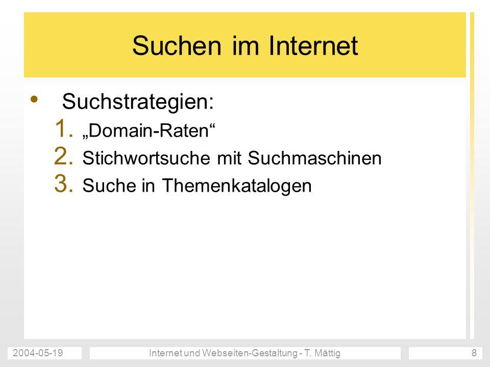 2004-05-19Internet und Webseiten-Gestaltung - T. Mättig8 Suchen im Internet Suchstrategien: 1.