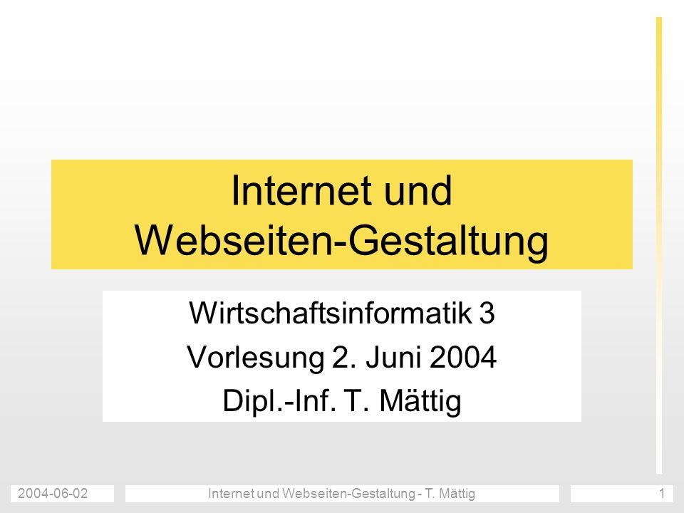2004-06-02Internet und Webseiten-Gestaltung - T. Mättig1 Internet und Webseiten-Gestaltung Wirtschaftsinformatik 3 Vorlesung 2. Juni 2004 Dipl.-Inf. T