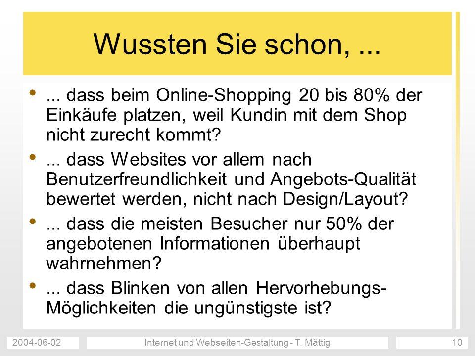 2004-06-02Internet und Webseiten-Gestaltung - T. Mättig10 Wussten Sie schon,...... dass beim Online-Shopping 20 bis 80% der Einkäufe platzen, weil Kun