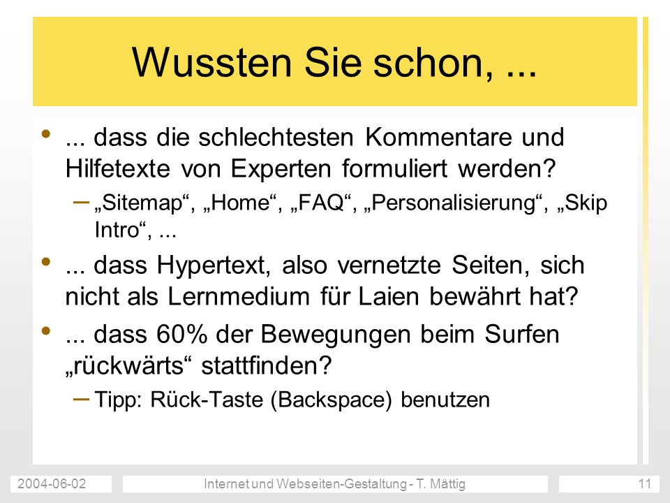 2004-06-02Internet und Webseiten-Gestaltung - T. Mättig11 Wussten Sie schon,...... dass die schlechtesten Kommentare und Hilfetexte von Experten formu