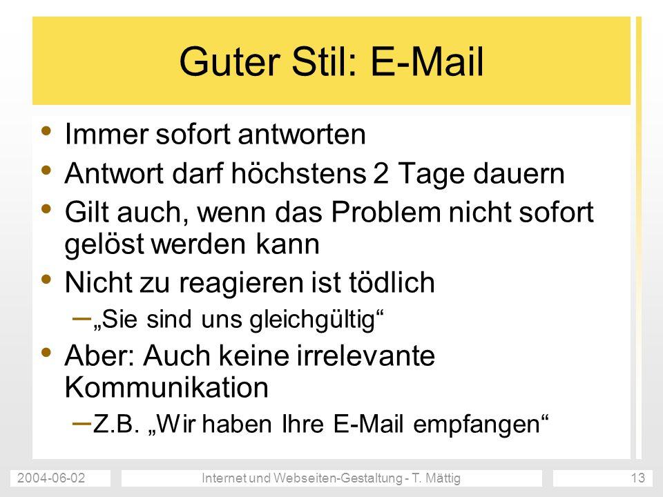 2004-06-02Internet und Webseiten-Gestaltung - T. Mättig13 Guter Stil: E-Mail Immer sofort antworten Antwort darf höchstens 2 Tage dauern Gilt auch, we