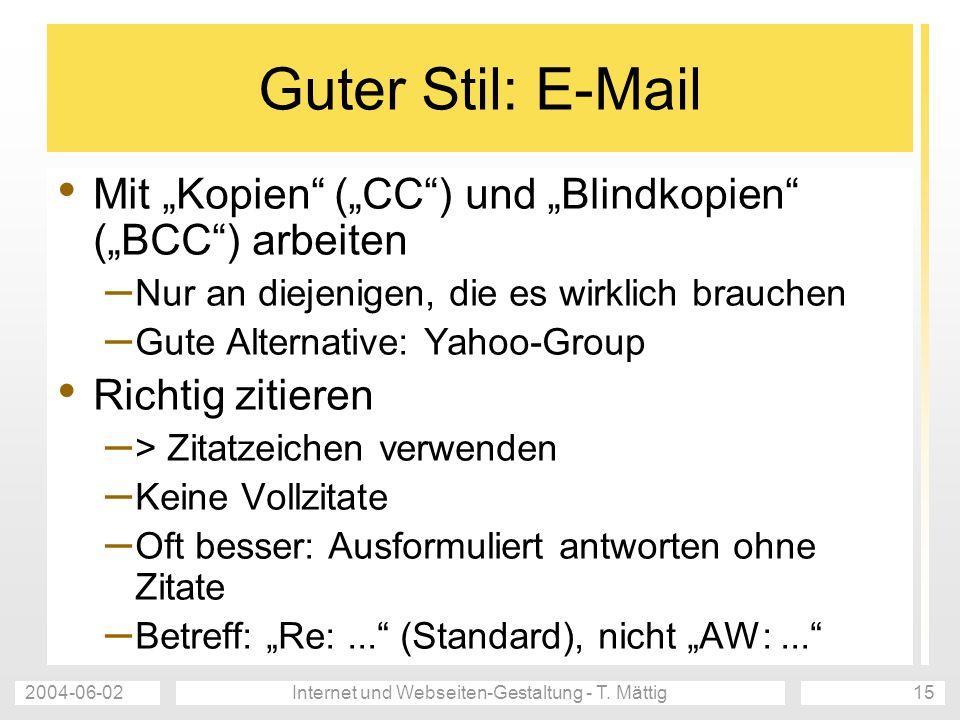 2004-06-02Internet und Webseiten-Gestaltung - T. Mättig15 Guter Stil: E-Mail Mit Kopien (CC) und Blindkopien (BCC) arbeiten – Nur an diejenigen, die e
