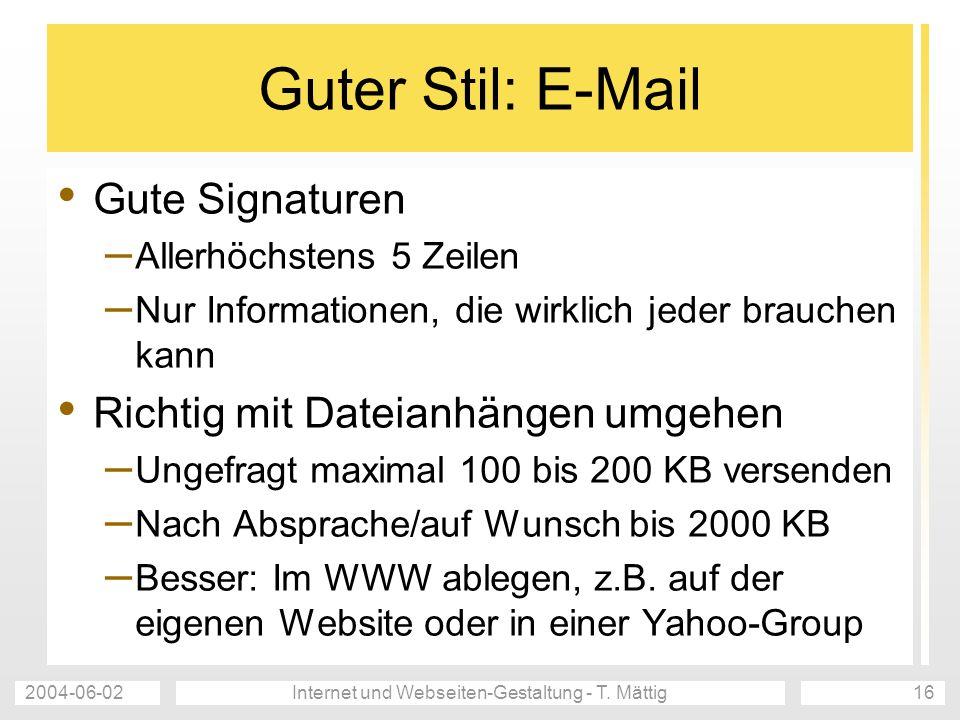 2004-06-02Internet und Webseiten-Gestaltung - T. Mättig16 Guter Stil: E-Mail Gute Signaturen – Allerhöchstens 5 Zeilen – Nur Informationen, die wirkli