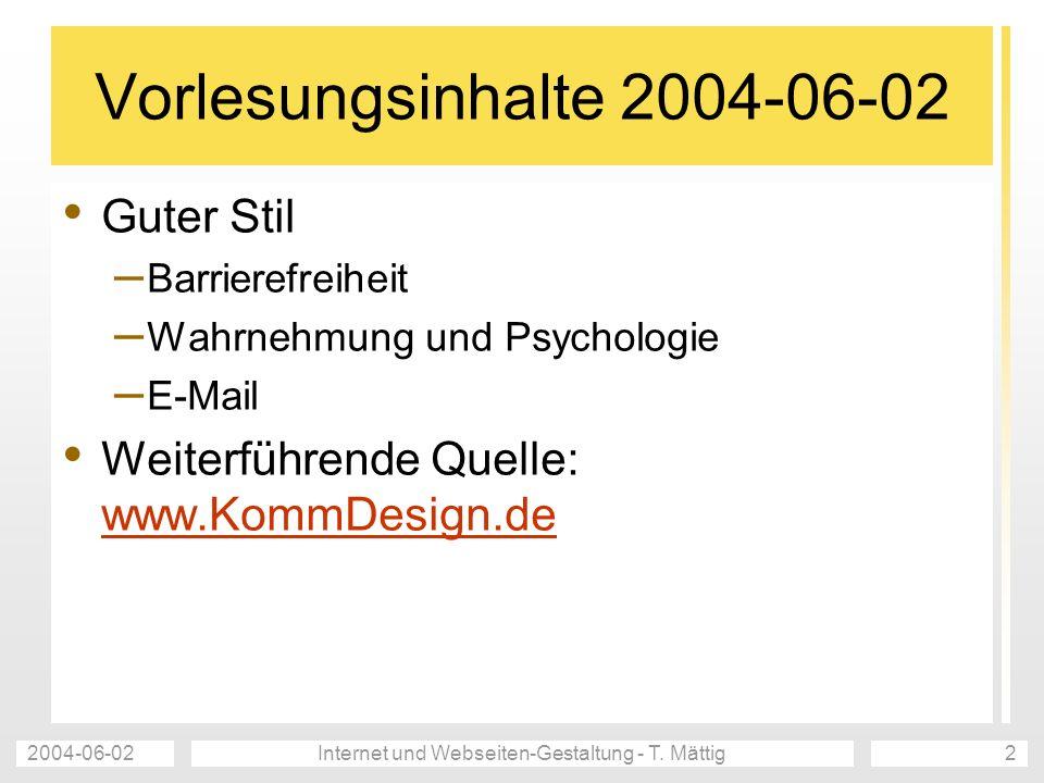 2004-06-02Internet und Webseiten-Gestaltung - T. Mättig2 Vorlesungsinhalte 2004-06-02 Guter Stil – Barrierefreiheit – Wahrnehmung und Psychologie – E-