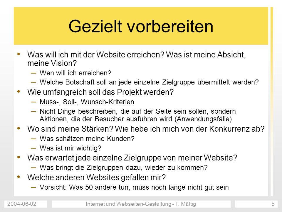 2004-06-02Internet und Webseiten-Gestaltung - T. Mättig5 Gezielt vorbereiten Was will ich mit der Website erreichen? Was ist meine Absicht, meine Visi