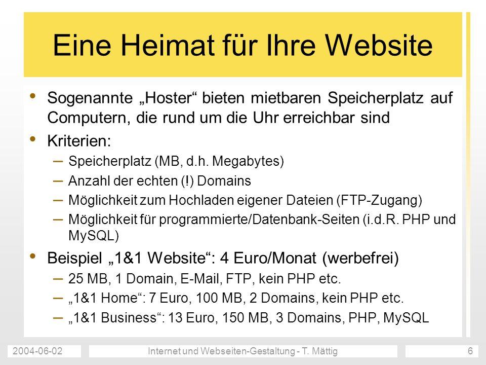 2004-06-02Internet und Webseiten-Gestaltung - T. Mättig6 Eine Heimat für Ihre Website Sogenannte Hoster bieten mietbaren Speicherplatz auf Computern,