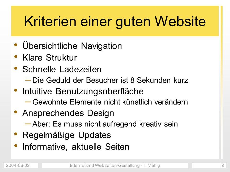 2004-06-02Internet und Webseiten-Gestaltung - T. Mättig8 Kriterien einer guten Website Übersichtliche Navigation Klare Struktur Schnelle Ladezeiten –