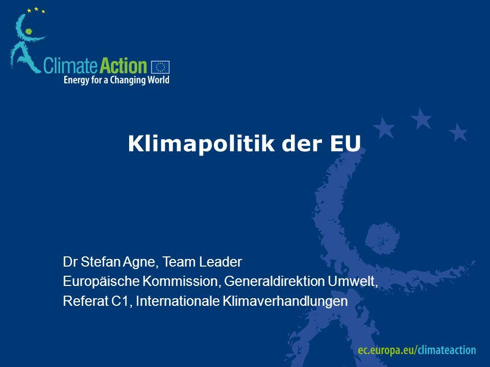 Klimapolitik der EU Dr Stefan Agne, Team Leader Europäische Kommission, Generaldirektion Umwelt, Referat C1, Internationale Klimaverhandlungen