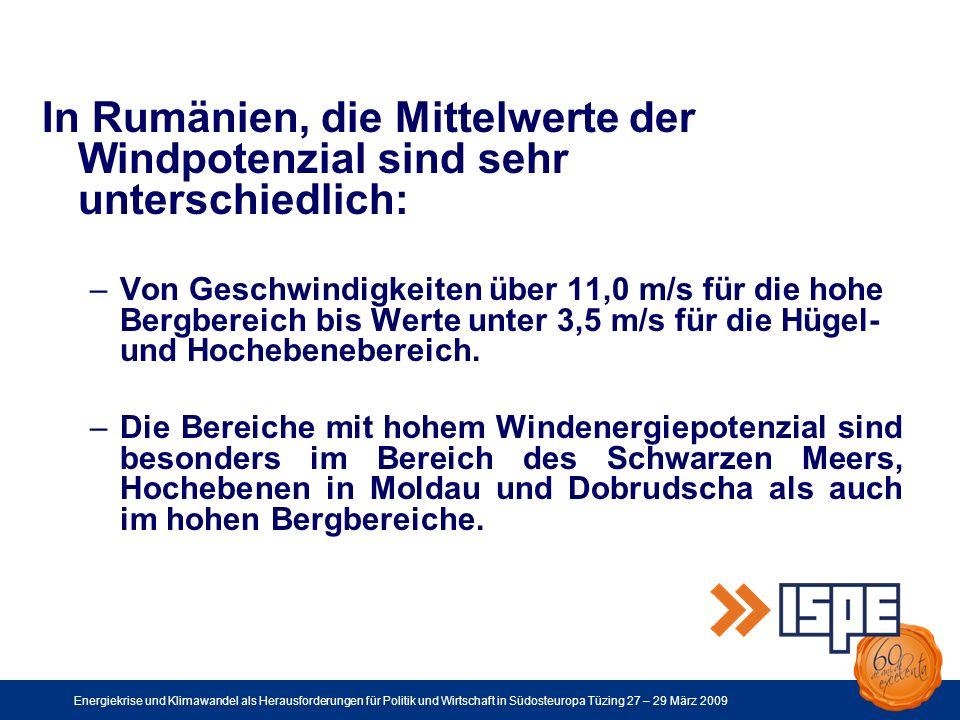 Energiekrise und Klimawandel als Herausforderungen für Politik und Wirtschaft in Südosteuropa Tüzing 27 – 29 März 2009 In Rumänien, die Mittelwerte der Windpotenzial sind sehr unterschiedlich: –Von Geschwindigkeiten über 11,0 m/s für die hohe Bergbereich bis Werte unter 3,5 m/s für die Hügel- und Hochebenebereich.