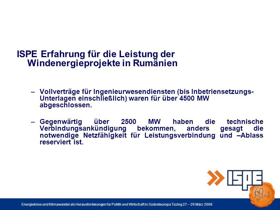 Energiekrise und Klimawandel als Herausforderungen für Politik und Wirtschaft in Südosteuropa Tüzing 27 – 29 März 2009 ISPE Erfahrung für die Leistung der Windenergieprojekte in Rumänien –Vollverträge für Ingenieurwesendiensten (bis Inbetriensetzungs- Unterlagen einschließlich) waren für über 4500 MW abgeschlossen.