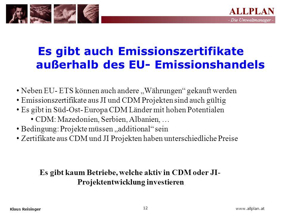 ALLPLAN - Die Umweltmanager - Klaus Reisinger 12 www.allplan.at Es gibt auch Emissionszertifikate außerhalb des EU- Emissionshandels Neben EU- ETS kön
