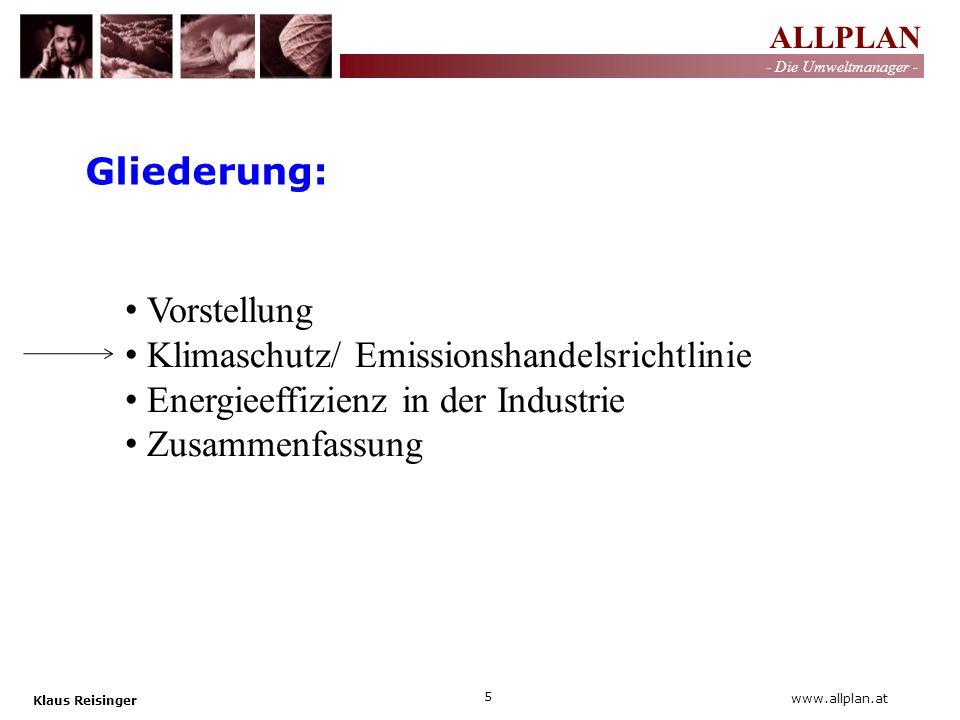 ALLPLAN - Die Umweltmanager - Klaus Reisinger 16 www.allplan.at Erstellen einer Verbrennungsrechnung Berechnung von Kesselwirkungsgrad und Verlustströmen Vermeidung von Verlusten Absenkung der Rauchgastemperatur Optimierung der Entgasung, der Abschlämmung, … Einsparungspotential Kesselhaus
