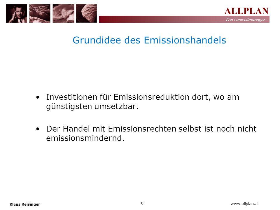 ALLPLAN - Die Umweltmanager - Klaus Reisinger 8 www.allplan.at Grundidee des Emissionshandels Investitionen für Emissionsreduktion dort, wo am günstig