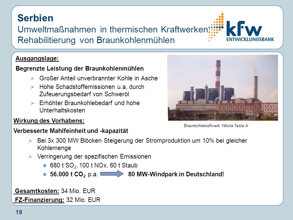 19 Serbien Umweltmaßnahmen in thermischen Kraftwerken: Rehabilitierung von Braunkohlenmühlen Ausgangslage: Begrenzte Leistung der Braunkohlenmühlen Gr