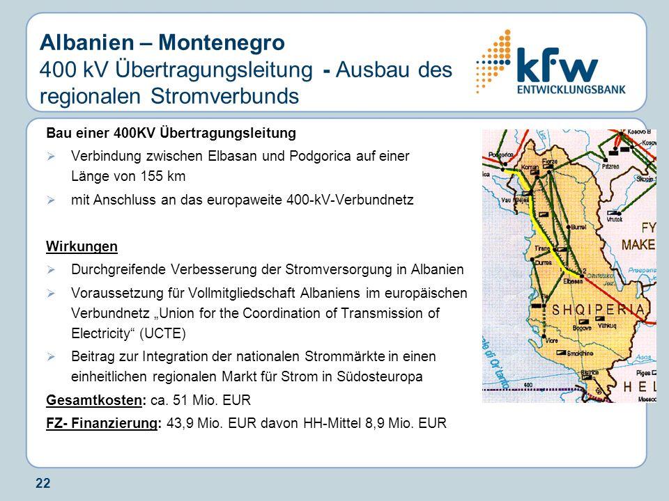 22 Albanien – Montenegro 400 kV Übertragungsleitung - Ausbau des regionalen Stromverbunds Bau einer 400KV Übertragungsleitung Verbindung zwischen Elba
