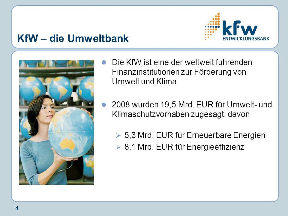 4 KfW – die Umweltbank Die KfW ist eine der weltweit führenden Finanzinstitutionen zur Förderung von Umwelt und Klima 2008 wurden 19,5 Mrd. EUR für Um