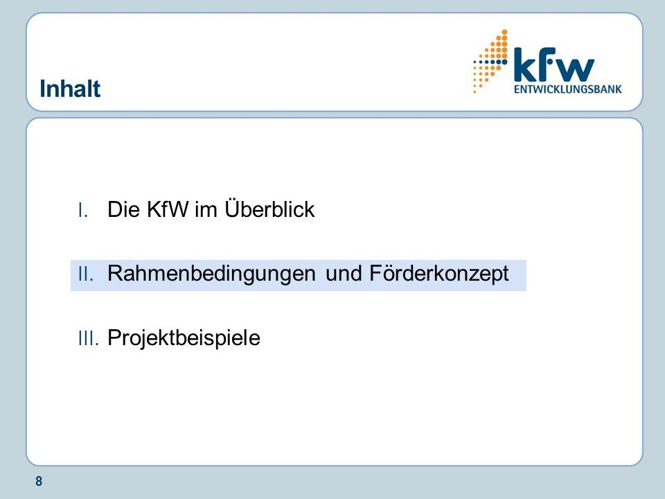 8 Inhalt I. Die KfW im Überblick II. Rahmenbedingungen und Förderkonzept III. Projektbeispiele