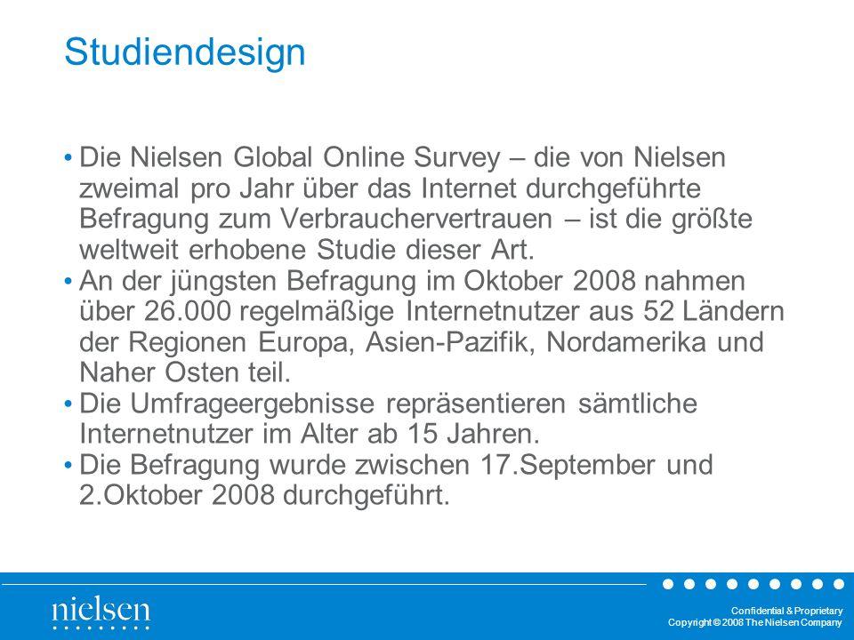 Confidential & Proprietary Copyright © 2008 The Nielsen Company Studiendesign Die Nielsen Global Online Survey – die von Nielsen zweimal pro Jahr über das Internet durchgeführte Befragung zum Verbrauchervertrauen – ist die größte weltweit erhobene Studie dieser Art.