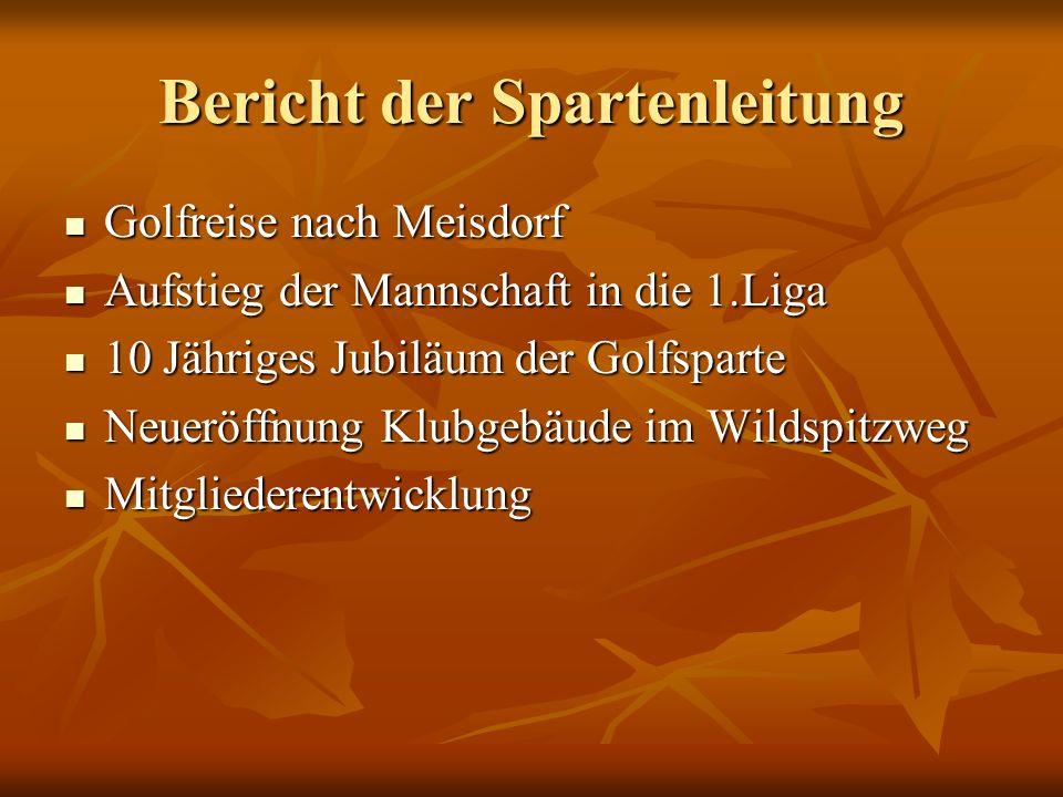 Bericht der Spartenleitung Golfreise nach Meisdorf Golfreise nach Meisdorf Aufstieg der Mannschaft in die 1.Liga Aufstieg der Mannschaft in die 1.Liga