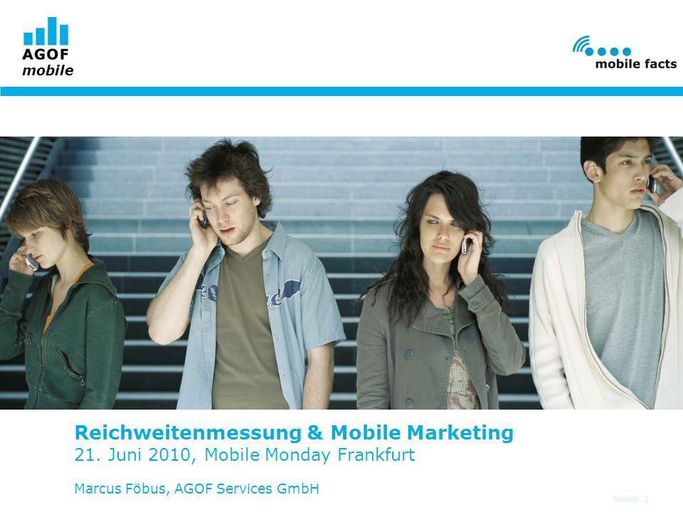 mobile Seite 1 Reichweitenmessung & Mobile Marketing 21. Juni 2010, Mobile Monday Frankfurt Marcus Föbus, AGOF Services GmbH