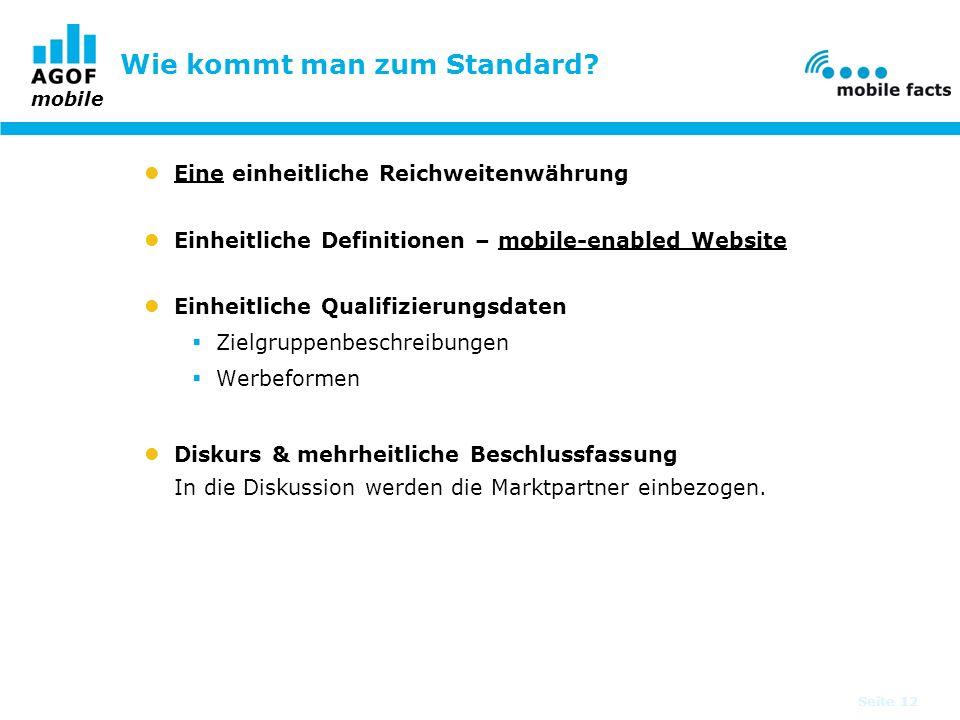 mobile Seite 12 Wie kommt man zum Standard? Eine einheitliche Reichweitenwährung Einheitliche Definitionen – mobile-enabled Website Einheitliche Quali