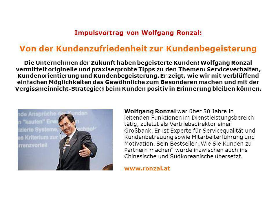 Impulsvortrag von Wolfgang Ronzal: Von der Kundenzufriedenheit zur Kundenbegeisterung Die Unternehmen der Zukunft haben begeisterte Kunden.