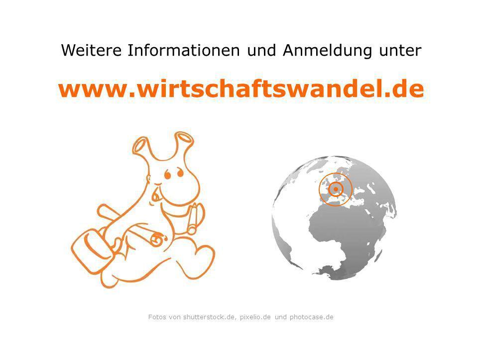 Weitere Informationen und Anmeldung unter www.wirtschaftswandel.de Fotos von shutterstock.de, pixelio.de und photocase.de