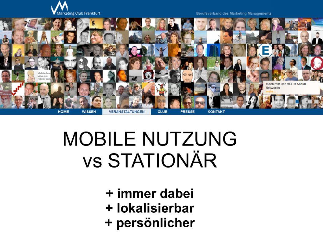 MOBILE NUTZUNG vs STATIONÄR + immer dabei + lokalisierbar + persönlicher
